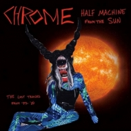 Chrome | Half Machine From The Sun