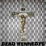 Dead Kennedys | In God We Trust, Inc.
