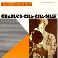 Charles-Cha-Cha-Shaw| Into Morning