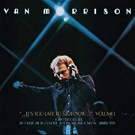 Van Morrison | It's Too late To Stop Now - Volume 1