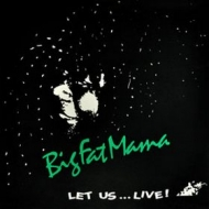 Big Fat Mama | Let Us ... Live!