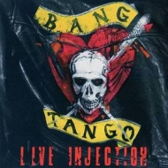 Bang Tango| Live Injection