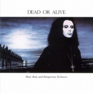 Dead Or Alive | Mad, Bad, And Dangerous To Know