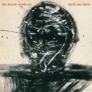 Dream Syndicate| Medicine Show
