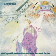 Amon Duul| Meeting With Menmachines Inglorious Heroes From The Past