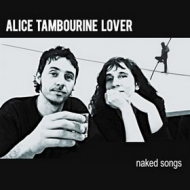 Alice Tambourine Lover| Naked Songs