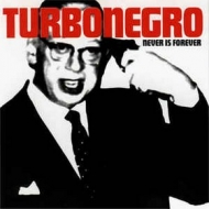 Turbonegro | Never Is Forever