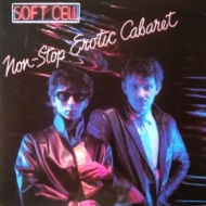 Soft Cell| Non stop erotic cabaret