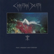 Christian Death| Past, present and Forever