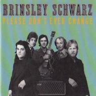 Brinsley Schwarz| Please don't ever change