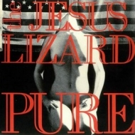 Jesus Lizard | Pure
