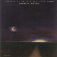 Harris Emmylou | Quarter Moon in a Ten Cent Town