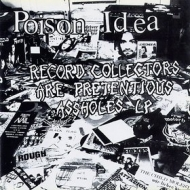 Poison Idea            | Records Collectors Are Pretentious Asshole L.P.