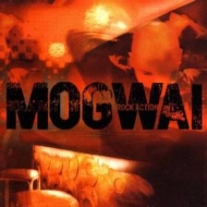 Mogwai | Rock Action