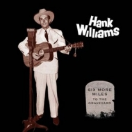 Williams Hank         | Six More Miles To The Graveyard
