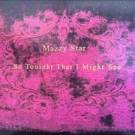 Mazzy Star | So Tonight That I Might See