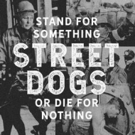 Street Dogs | Stand For Something Or Die For Nothing