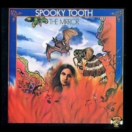 Spooky Tooth| The Mirror