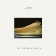 Algiers | The Underside Of Power