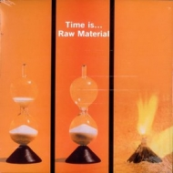 Raw Material | Time Is ...