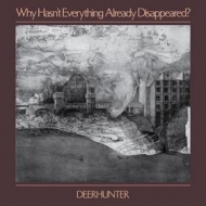 Deerhunter | Why Hasn't Everything Already Disappeared?