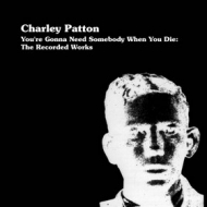 Patton Charley        | You'Re Gonna Need Somebody When You Die.